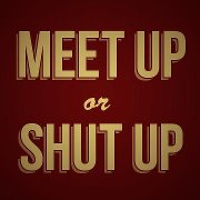 Meet Up or Shut Up Gets People Talking
